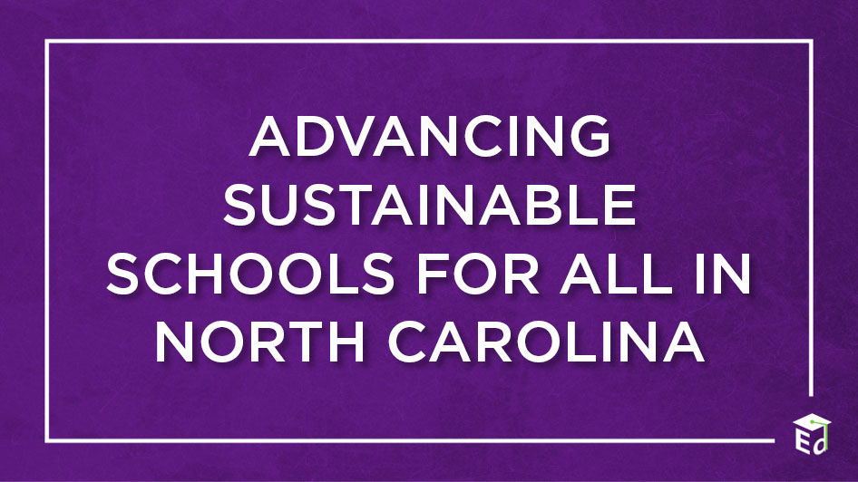 Advancing Sustainable Schools for All in North Carolina EDgov